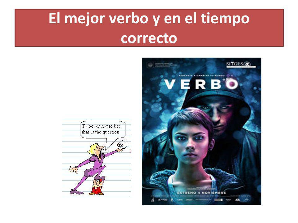 El mejor verbo y en el tiempo correcto
