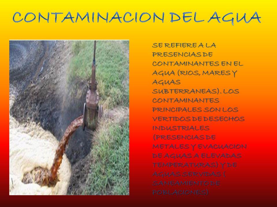 SE REFIERE A LA PRESENCIAS DE CONTAMINANTES EN EL AGUA (RIOS, MARES Y AGUAS SUBTERRANEAS).
