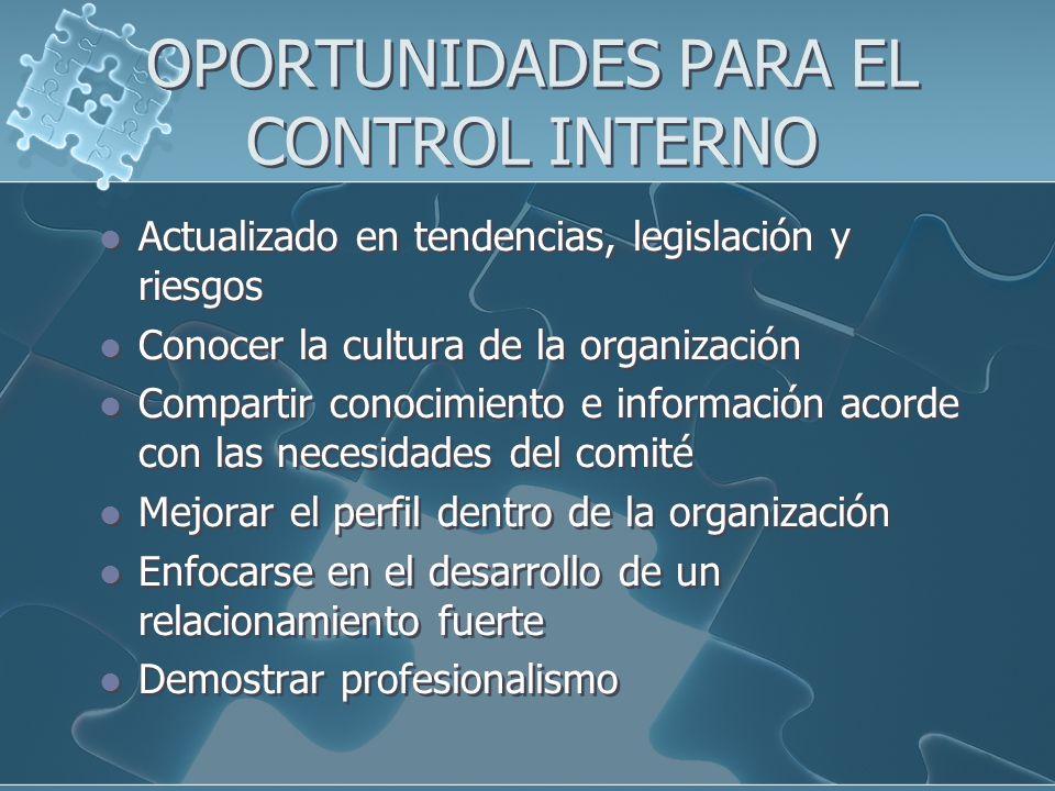 OPORTUNIDADES PARA EL CONTROL INTERNO Actualizado en tendencias, legislación y riesgos Conocer la cultura de la organización Compartir conocimiento e