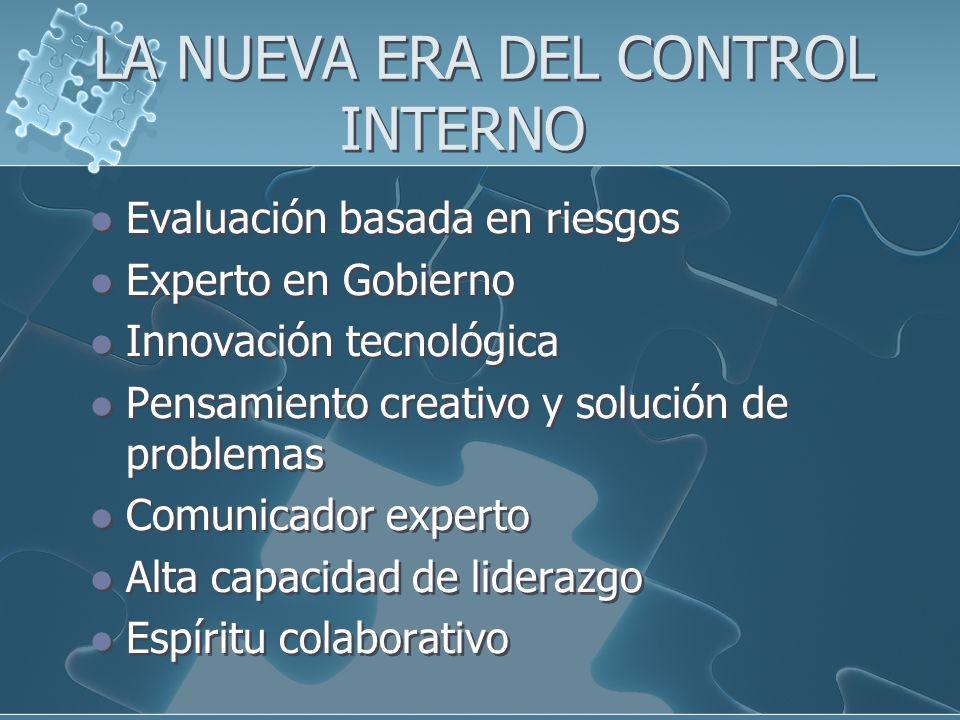 LA NUEVA ERA DEL CONTROL INTERNO Evaluación basada en riesgos Experto en Gobierno Innovación tecnológica Pensamiento creativo y solución de problemas
