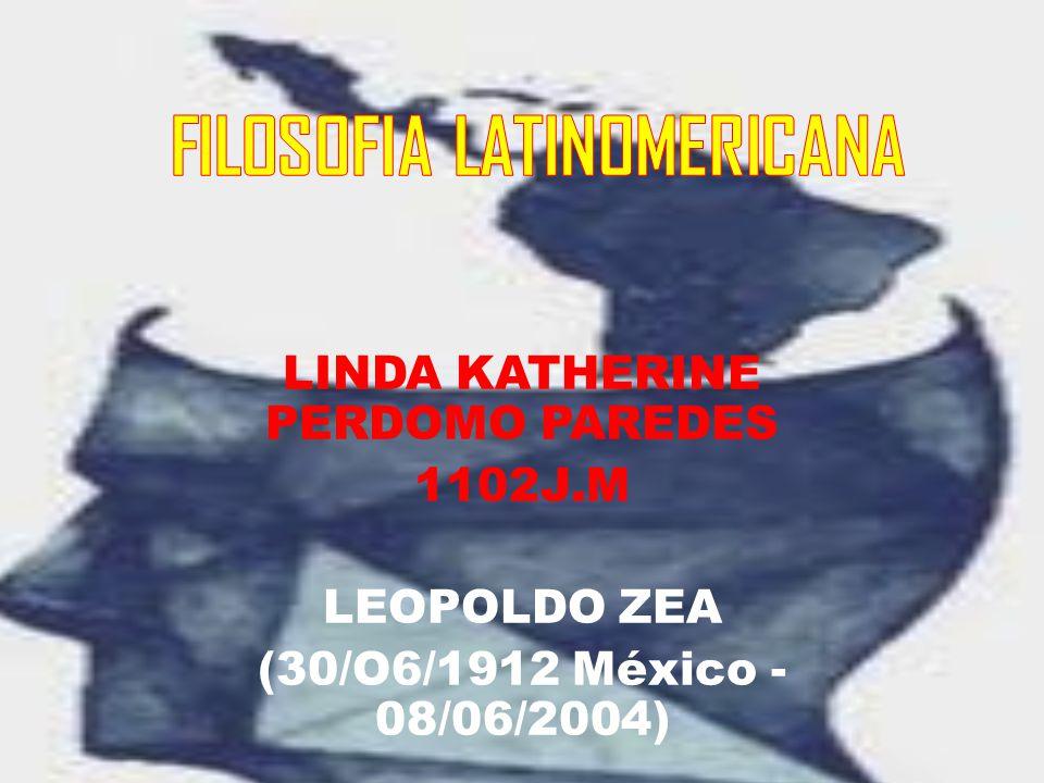 LINDA KATHERINE PERDOMO PAREDES 1102J.M LEOPOLDO ZEA (30/O6/1912 México - 08/06/2004)