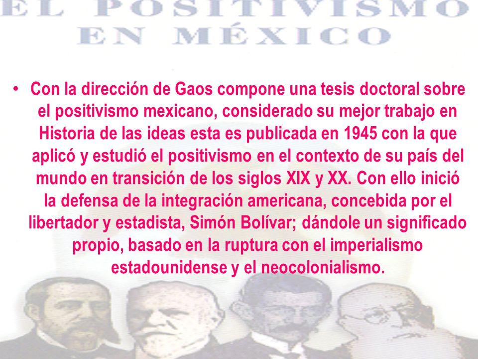 Con la dirección de Gaos compone una tesis doctoral sobre el positivismo mexicano, considerado su mejor trabajo en Historia de las ideas esta es publi