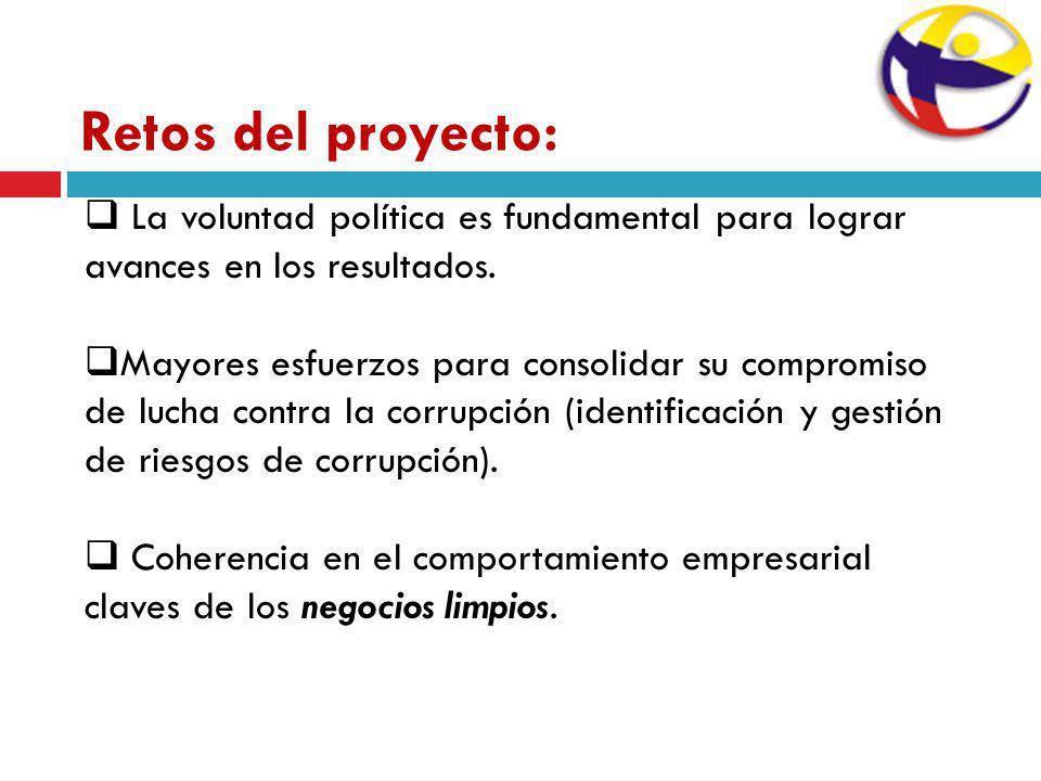 Retos del proyecto: La voluntad política es fundamental para lograr avances en los resultados. Mayores esfuerzos para consolidar su compromiso de luch