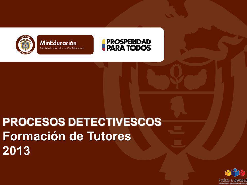 PROCESOS DETECTIVESCOS Formación de Tutores PROCESOS DETECTIVESCOS Formación de Tutores 2013