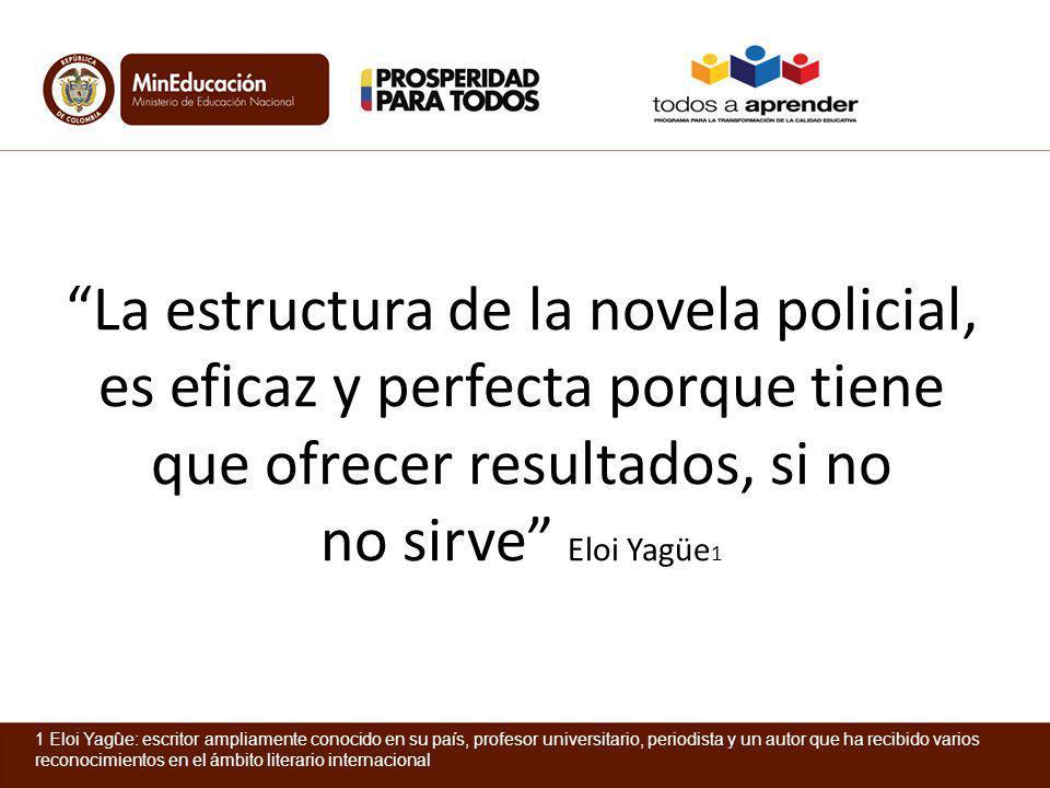 La estructura de la novela policial, es eficaz y perfecta porque tiene que ofrecer resultados, si no no sirve Eloi Yagüe 1 1 Eloi Yagûe: escritor ampl