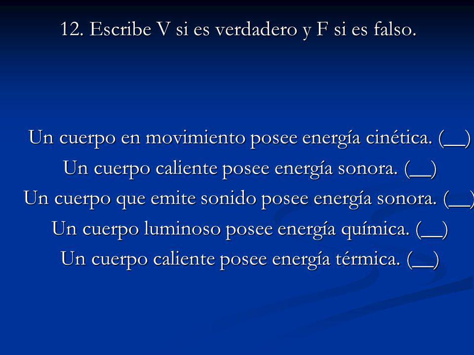 12.Escribe V si es verdadero y F si es falso. Un cuerpo en movimiento posee energía cinética.
