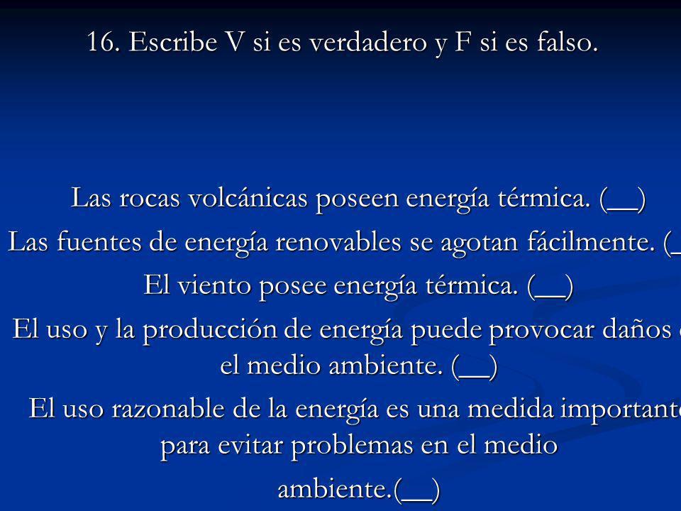 16.Escribe V si es verdadero y F si es falso. Las rocas volcánicas poseen energía térmica.