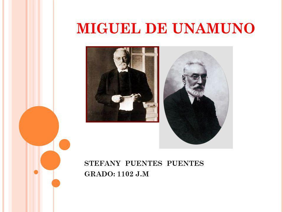 MIGUEL DE UNAMUNO STEFANY PUENTES PUENTES GRADO: 1102 J.M