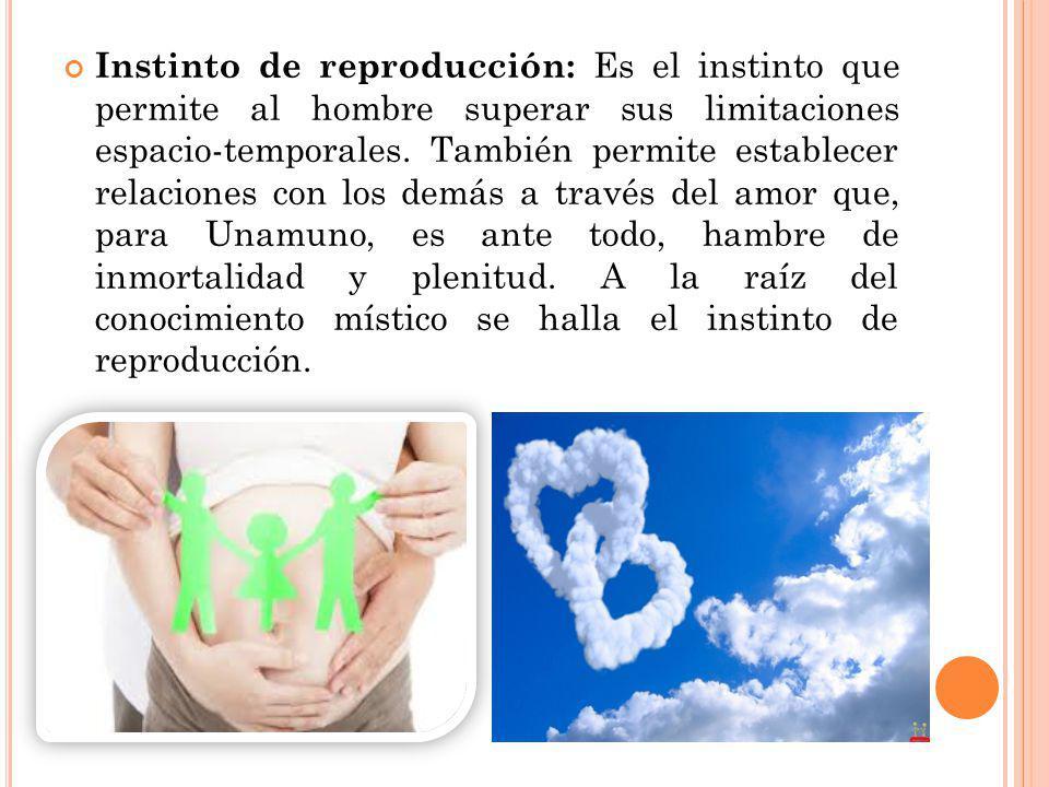 Instinto de reproducción: Es el instinto que permite al hombre superar sus limitaciones espacio-temporales. También permite establecer relaciones con