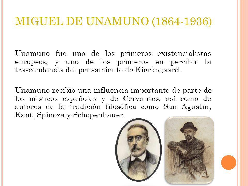 MIGUEL DE UNAMUNO (1864-1936) Unamuno fue uno de los primeros existencialistas europeos, y uno de los primeros en percibir la trascendencia del pensam