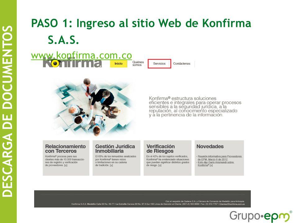 DESCARGA DE DOCUMENTOS SISTEMA DE INFORMACIÓN DE CONTRATISTAS EPM PASO 1: Ingreso al sitio Web de Konfirma S.A.S.