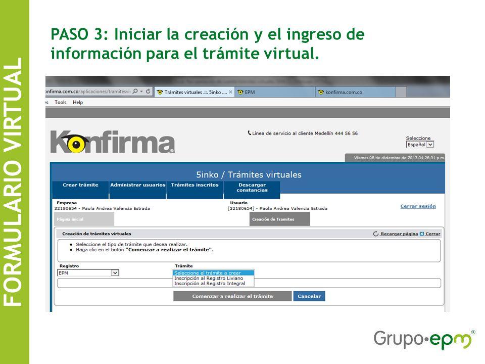 FORMULARIO VIRTUAL SISTEMA DE INFORMACIÓN DE CONTRATISTAS EPM PASO 3: Iniciar la creación y el ingreso de información para el trámite virtual.