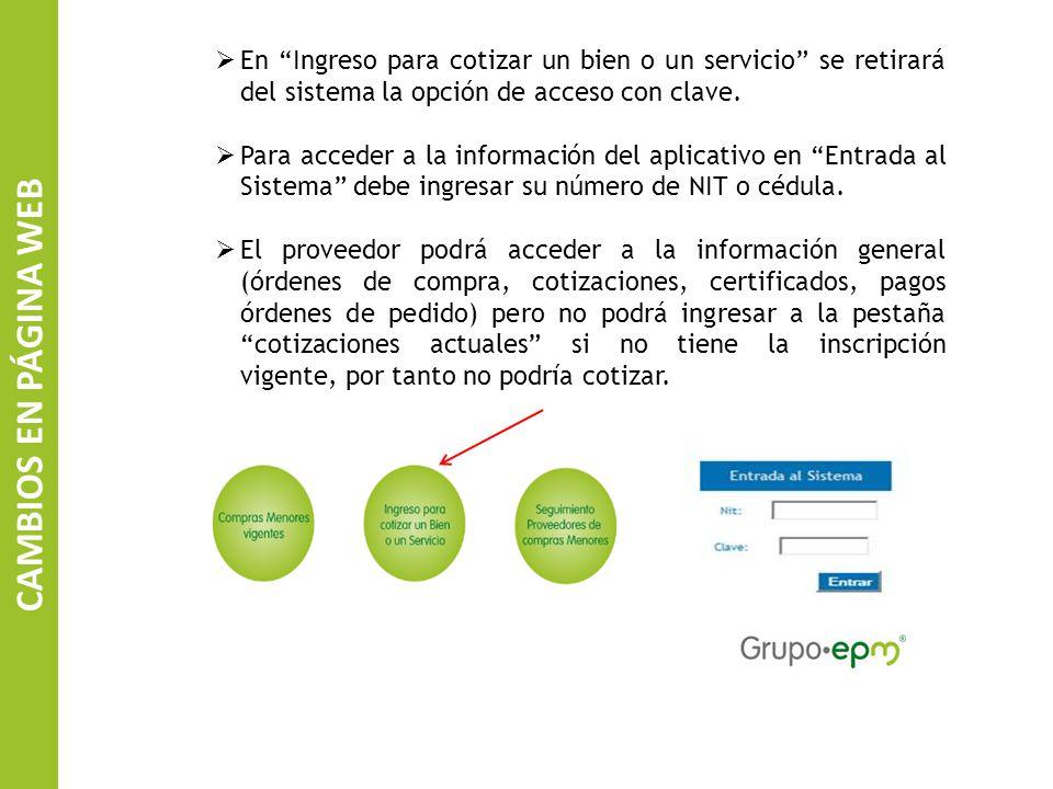 SISTEMA DE INFORMACIÓN DE CONTRATISTAS EPM CAMBIOS EN PÁGINA WEB En Ingreso para cotizar un bien o un servicio se retirará del sistema la opción de acceso con clave.