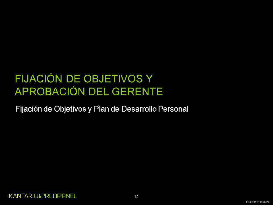 12 © Kantar Worldpanel FIJACIÓN DE OBJETIVOS Y APROBACIÓN DEL GERENTE Fijación de Objetivos y Plan de Desarrollo Personal