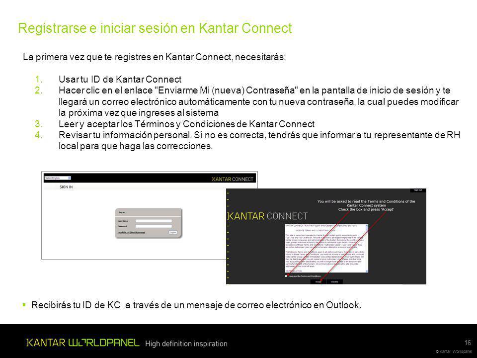 © Kantar Worldpanel Registrarse e iniciar sesión en Kantar Connect Recibirás tu ID de KC a través de un mensaje de correo electrónico en Outlook.