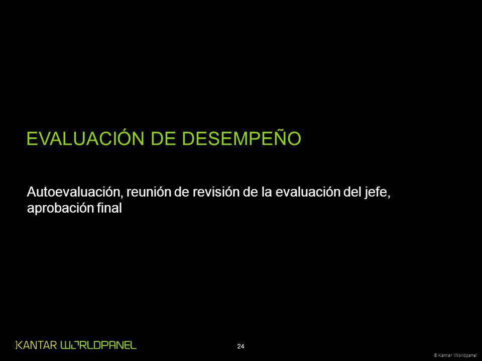 24 © Kantar Worldpanel EVALUACIÓN DE DESEMPEÑO Autoevaluación, reunión de revisión de la evaluación del jefe, aprobación final
