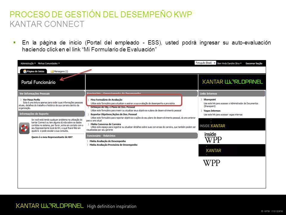 © Kantar Worldpanel PROCESO DE GESTIÓN DEL DESEMPEÑO KWP KANTAR CONNECT En la página de inicio (Portal del empleado - ESS), usted podrá ingresar su auto-evaluación haciendo click en el link Mi Formulario de Evaluación