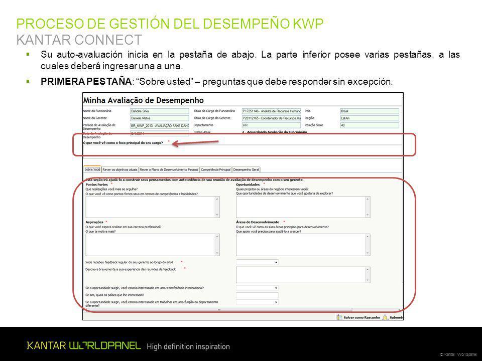 © Kantar Worldpanel PROCESO DE GESTIÓN DEL DESEMPEÑO KWP KANTAR CONNECT Su auto-avaluación inicia en la pestaña de abajo.