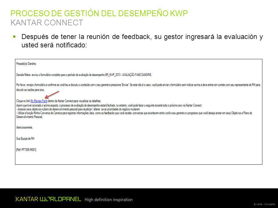© Kantar Worldpanel Después de tener la reunión de feedback, su gestor ingresará la evaluación y usted será notificado: PROCESO DE GESTIÓN DEL DESEMPEÑO KWP KANTAR CONNECT