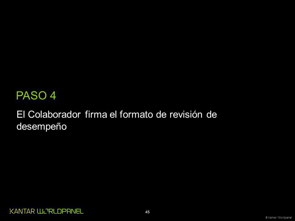 45 © Kantar Worldpanel PASO 4 El Colaborador firma el formato de revisión de desempeño