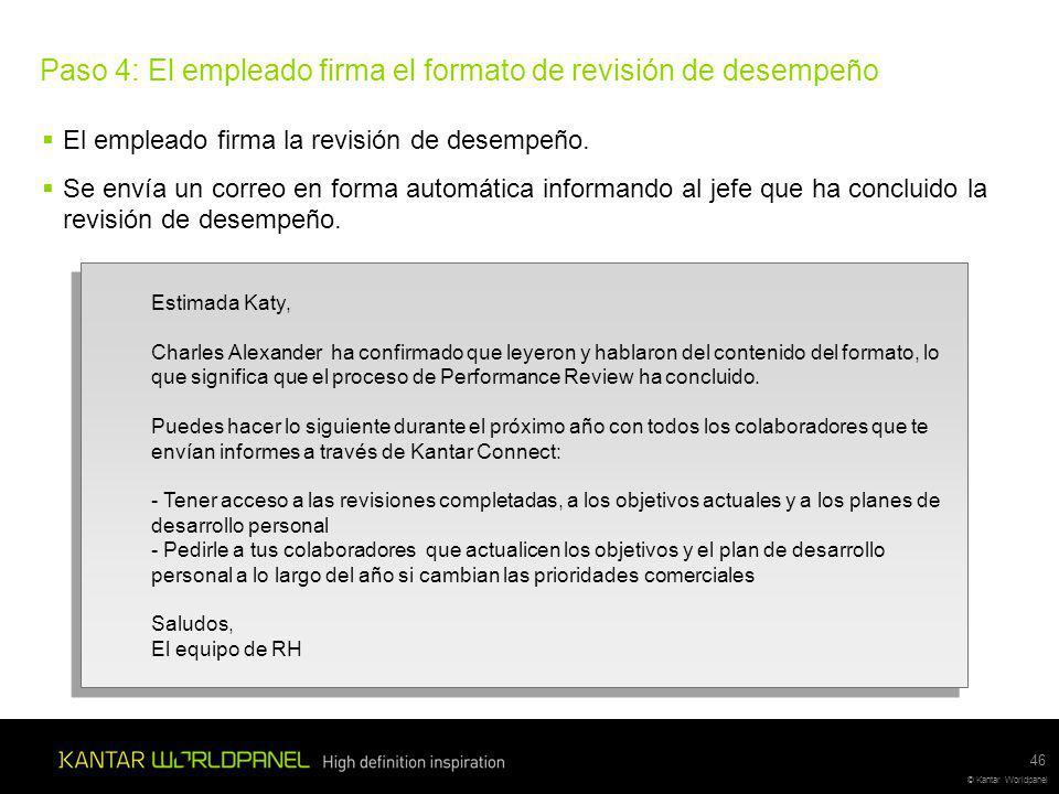 © Kantar Worldpanel Paso 4: El empleado firma el formato de revisión de desempeño El empleado firma la revisión de desempeño.