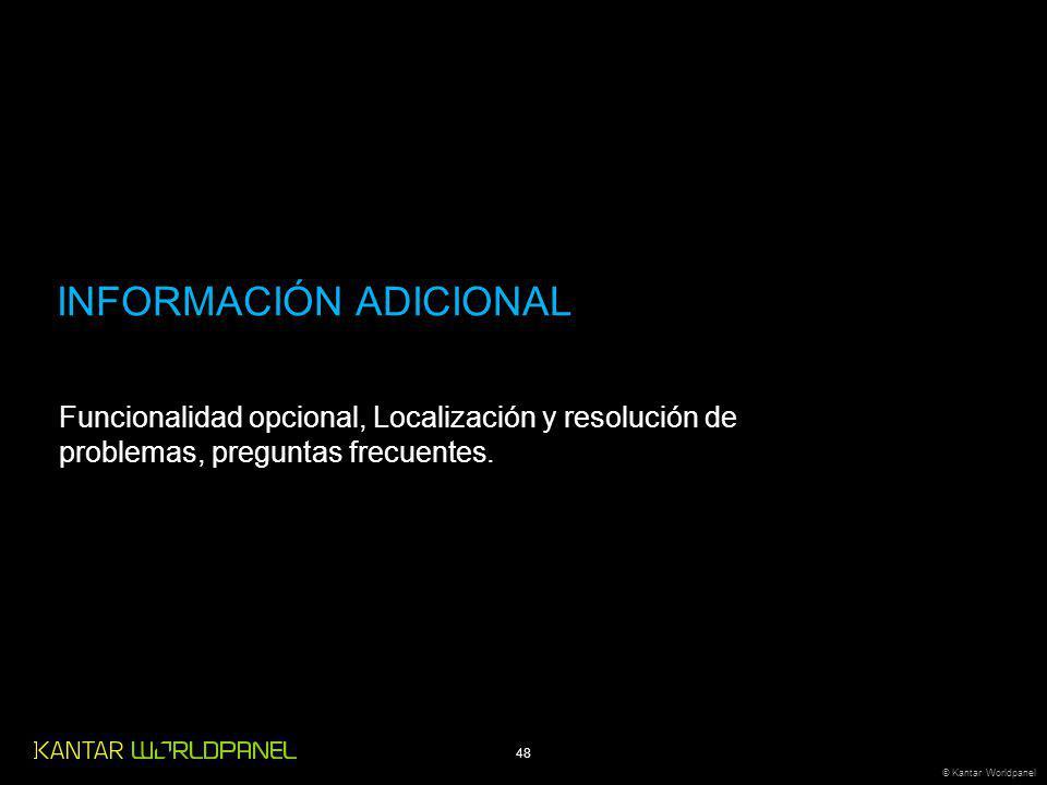 48 © Kantar Worldpanel INFORMACIÓN ADICIONAL Funcionalidad opcional, Localización y resolución de problemas, preguntas frecuentes.