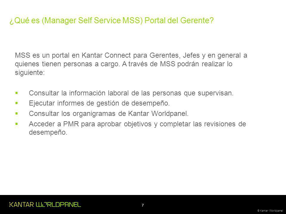 7 © Kantar Worldpanel MSS es un portal en Kantar Connect para Gerentes, Jefes y en general a quienes tienen personas a cargo.
