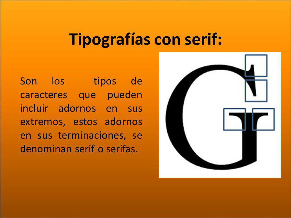 TIPOGRAFÍA Tipografías con serif: Son los tipos de caracteres que pueden incluir adornos en sus extremos, estos adornos en sus terminaciones, se denom