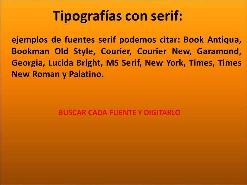 TIPOGRAFÍA Tipografías con serif: ejemplos de fuentes serif podemos citar: Book Antiqua, Bookman Old Style, Courier, Courier New, Garamond, Georgia, L