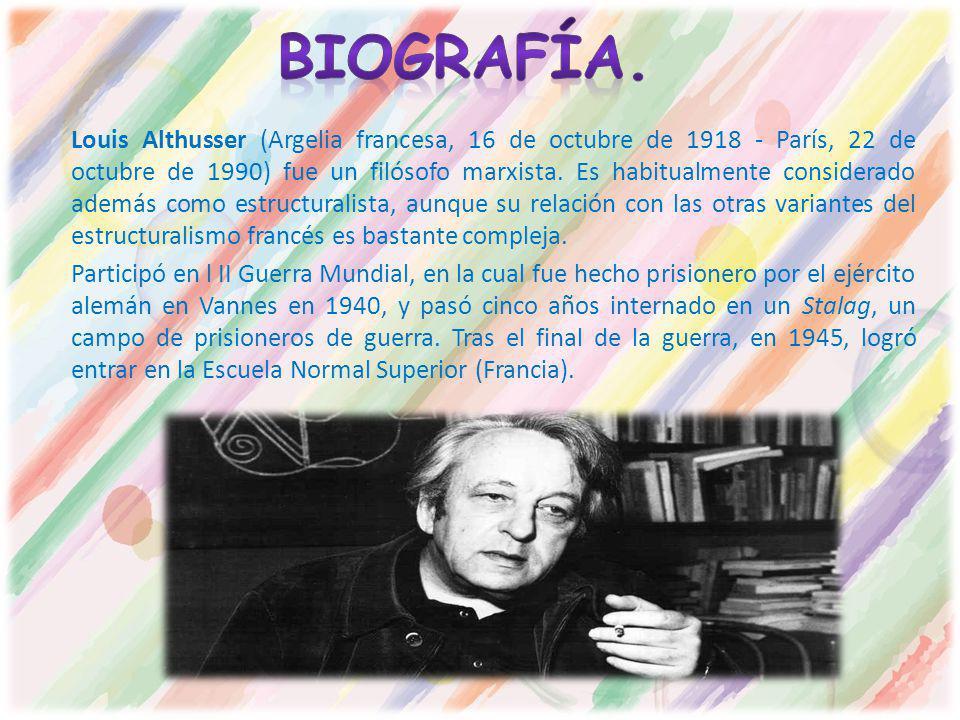 Louis Althusser (Argelia francesa, 16 de octubre de 1918 - París, 22 de octubre de 1990) fue un filósofo marxista. Es habitualmente considerado además