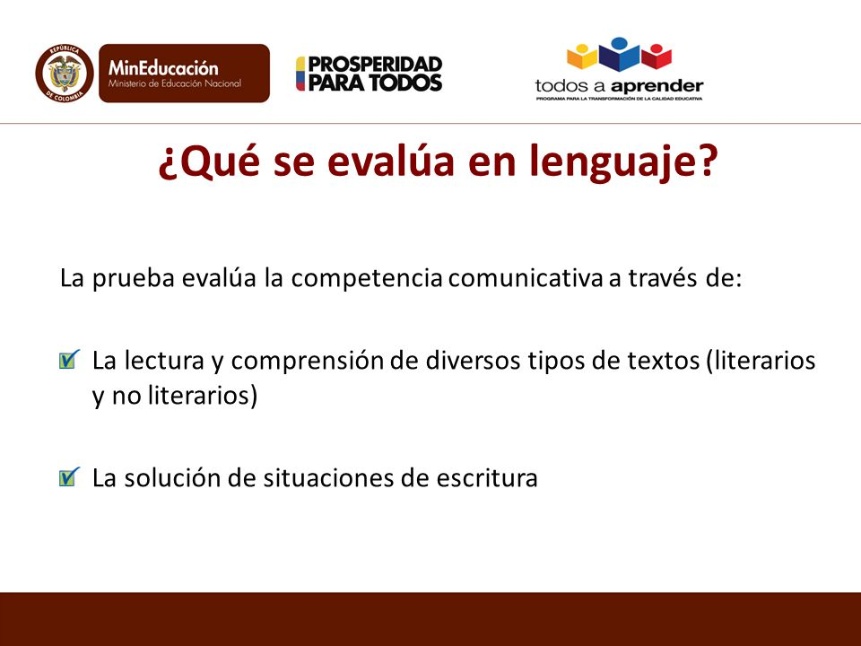 ¿Qué se evalúa en lenguaje? La prueba evalúa la competencia comunicativa a través de: La lectura y comprensión de diversos tipos de textos (literarios