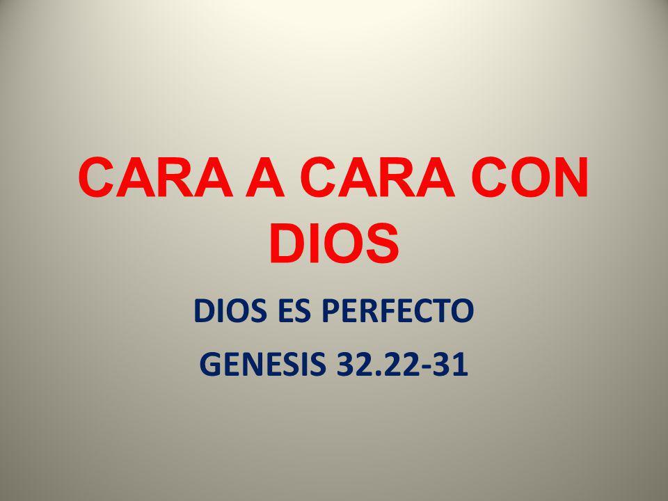 CARA A CARA CON DIOS DIOS ES PERFECTO GENESIS 32.22-31