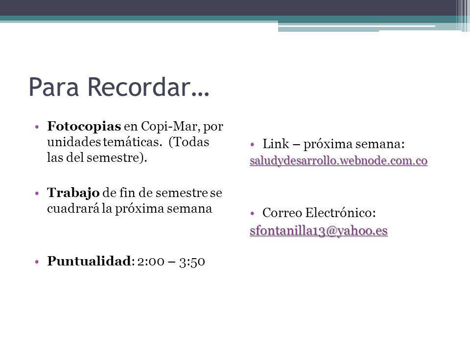 Para Recordar… Fotocopias en Copi-Mar, por unidades temáticas. (Todas las del semestre). Trabajo de fin de semestre se cuadrará la próxima semana Punt