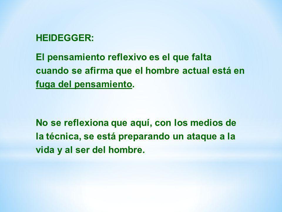 HEIDEGGER: El pensamiento reflexivo es el que falta cuando se afirma que el hombre actual está en fuga del pensamiento. No se reflexiona que aquí, con