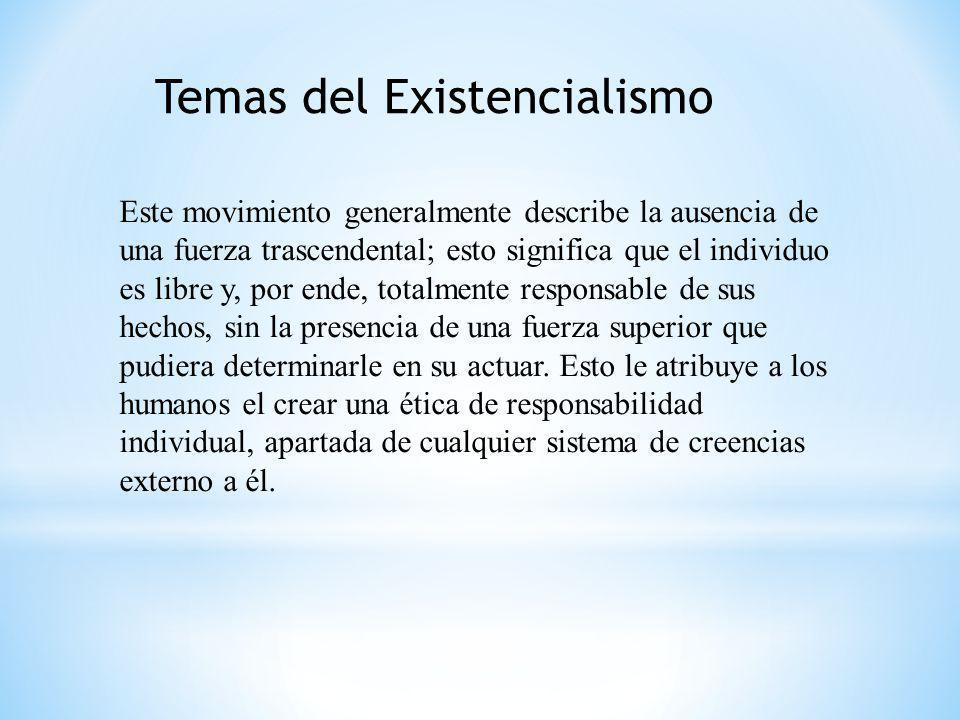 Temas del Existencialismo Este movimiento generalmente describe la ausencia de una fuerza trascendental; esto significa que el individuo es libre y, p