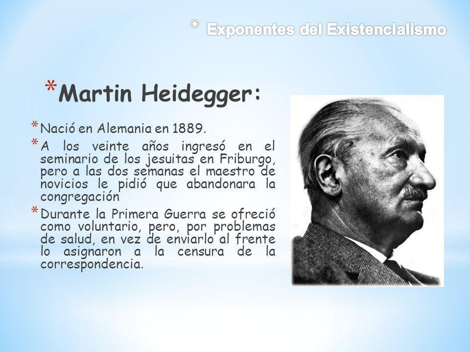 * Martin Heidegger: * Nació en Alemania en 1889. * A los veinte años ingresó en el seminario de los jesuitas en Friburgo, pero a las dos semanas el ma