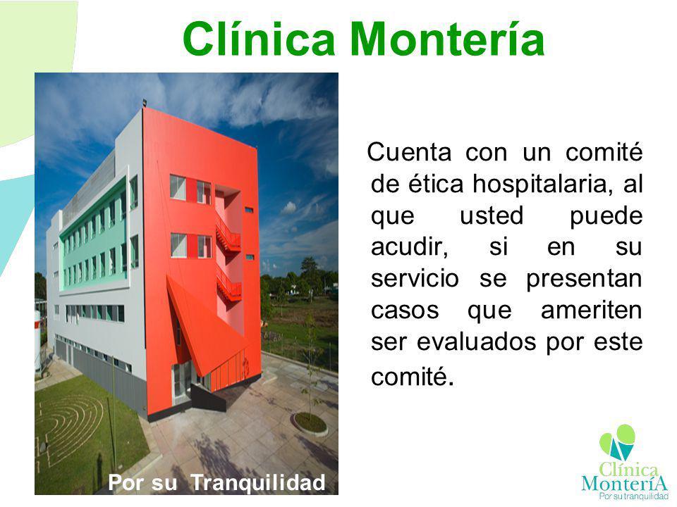 Clínica Montería Cuenta con un comité de ética hospitalaria, al que usted puede acudir, si en su servicio se presentan casos que ameriten ser evaluado