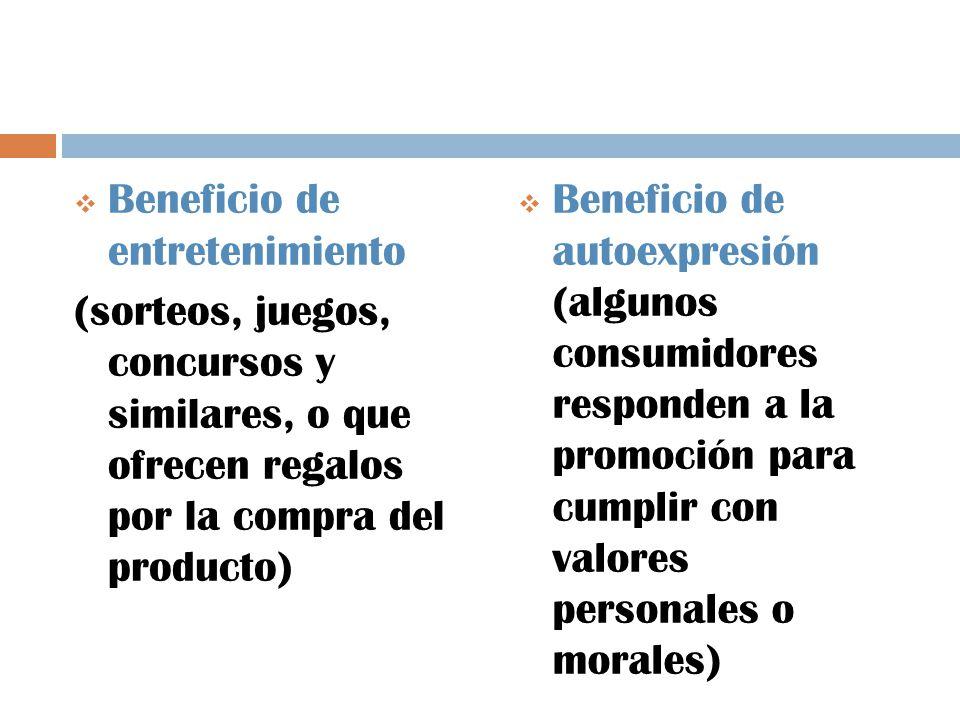 Beneficio de entretenimiento (sorteos, juegos, concursos y similares, o que ofrecen regalos por la compra del producto) Beneficio de autoexpresión (algunos consumidores responden a la promoción para cumplir con valores personales o morales)