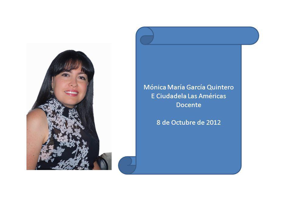 Mónica María García Quintero E Ciudadela Las Américas Docente 8 de Octubre de 2012