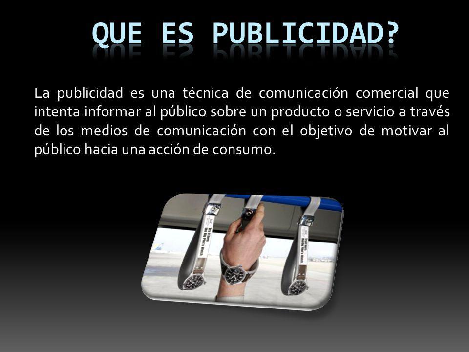 La publicidad es una técnica de comunicación comercial que intenta informar al público sobre un producto o servicio a través de los medios de comunica