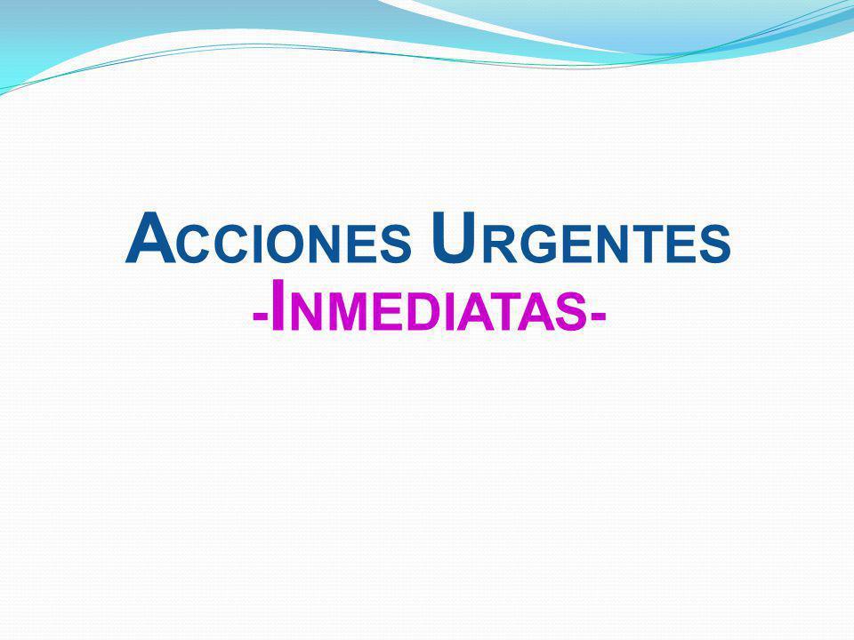 A CCIONES U RGENTES - I NMEDIATAS-