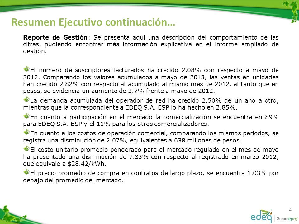 Resumen Ejecutivo continuación… 5 Se reporta un índice de pérdidas de energía a abril de 2013, 12 meses, de 9.42% como OR y 11.73% como comercializador.