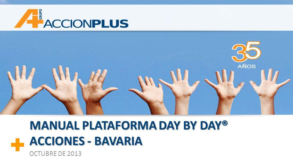 + + MANUAL PLATAFORMA DAY BY DAY® ACCIONES - BAVARIA OCTUBRE DE 2013