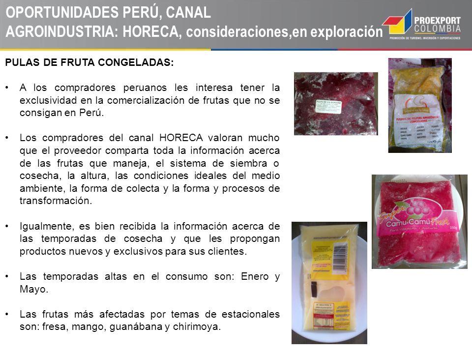 OPORTUNIDADES PERÚ, CANAL AGROINDUSTRIA: HORECA, consideraciones,en exploración PULAS DE FRUTA CONGELADAS: A los compradores peruanos les interesa ten