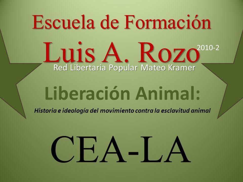 Escuela de Formación Luis A. Rozo Liberación Animal: Historia e ideología del movimiento contra la esclavitud animal Red Libertaria Popular Mateo Kram
