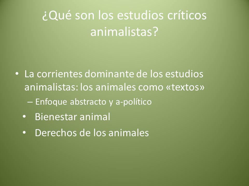 ¿Qué son los estudios críticos animalistas? La corrientes dominante de los estudios animalistas: los animales como «textos» – Enfoque abstracto y a-po