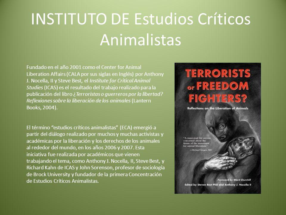 INSTITUTO DE Estudios Críticos Animalistas Fundado en el año 2001 como el Center for Animal Liberation Affairs (CALA por sus siglas en Inglés) por Anthony J.