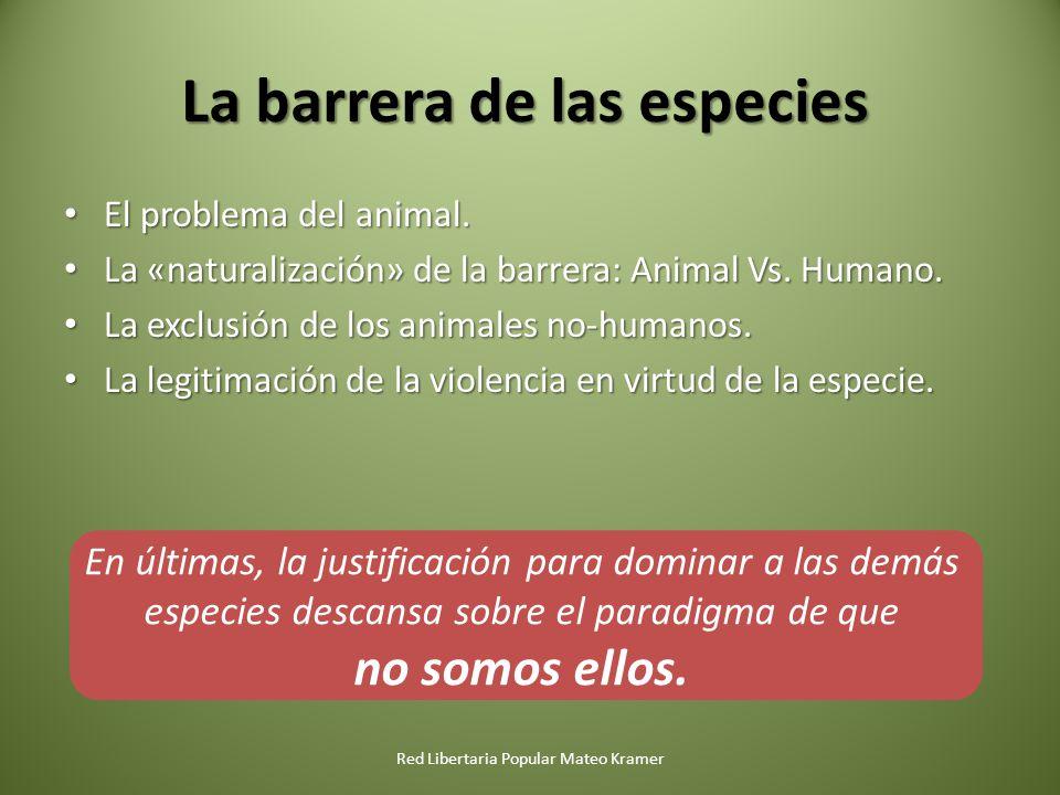 El problema del animal. El problema del animal. La «naturalización» de la barrera: Animal Vs. Humano. La «naturalización» de la barrera: Animal Vs. Hu
