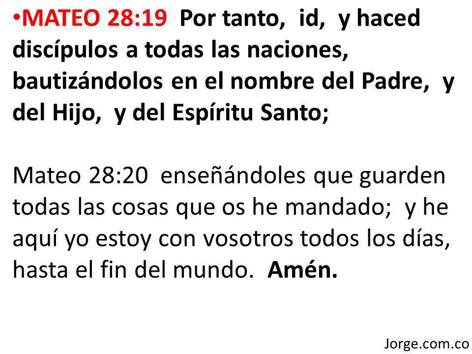 MATEO 28:19 Por tanto, id, y haced discípulos a todas las naciones, bautizándolos en el nombre del Padre, y del Hijo, y del Espíritu Santo; Mateo 28:2