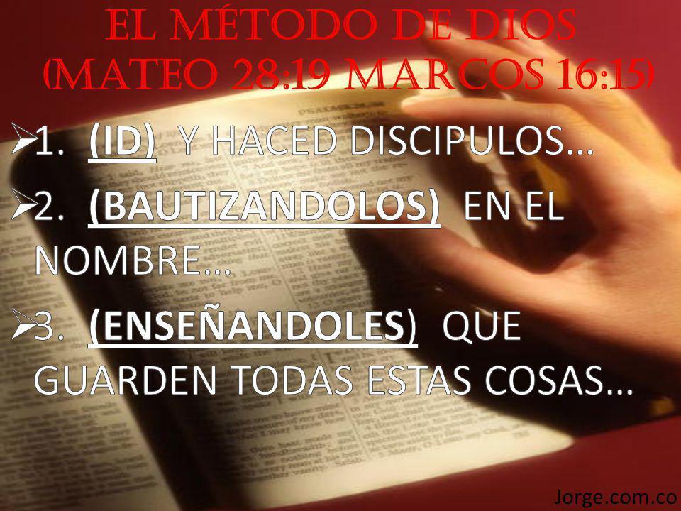 El Método de Dios (Mateo 28:19 marcos 16:15) Jorge.com.co
